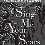 Sing Me Your Scars: Apex Voices, Volume 3 | Damien Angelica Walters
