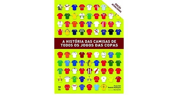 História das Camisas de Todos os Jogos das Copas (Em Portuguese do Brasil)   Paulo Gini  9788578883362  Amazon.com  Books c0b8b85a84372