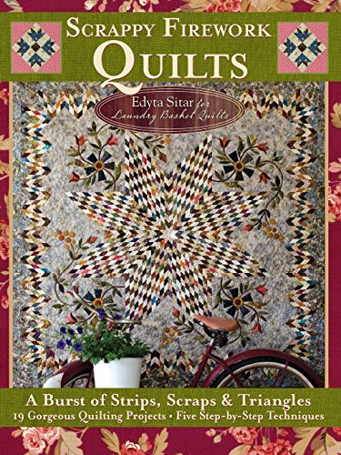 Scrappy Firework Quilts - A Blast of Strips, Scraps & Triang