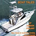 Boat Tales: True Stories of Fishing, Hunting, and Outdoor Adventures Audiobook by Gordon England Narrated by Stuart Mapes