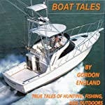 Boat Tales: True Stories of Fishing, Hunting, and Outdoor Adventures | Gordon England