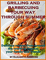 Grilling and barbecuing your way through Summer: Delicious recipes from around the world to impress your family and friends