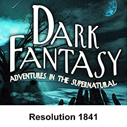 Dark Fantasy: Resolution 1841