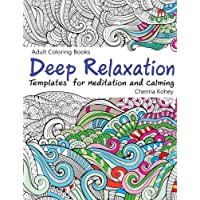 Adult Coloring Book: Deep Relaxation : Templates for Meditation and Calming