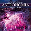 Breve historia de la astronomía Audiobook by Ángel Cardona Narrated by Cristina Serra Moles