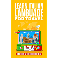 Learn Italian language for travel: The easiest way to take your Italian to the next level (English Edition)