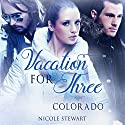 Vacation for Three: Colorado Audiobook by Nicole Stewart Narrated by Sierra Kline