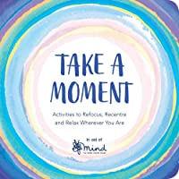 Take a Moment: Refocus, Recentre and Relax Wherever You Are (Wellbeing Guides)