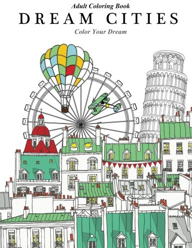 Adult Coloring Book: Dream Cities : Color Your Dream (Volume 2)
