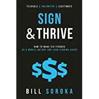 Sign and Thrive: How to Make Six Figures As a Mobile Notary and Loan Signing Agent
