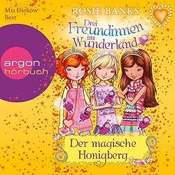Der magische Honigberg (Drei Freundinnen im Wunderland 7)