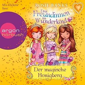 Der magische Honigberg (Drei Freundinnen im Wunderland 7) Hörbuch
