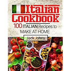 Italian Cookbook: 100 Italian Recipes to Make at Home