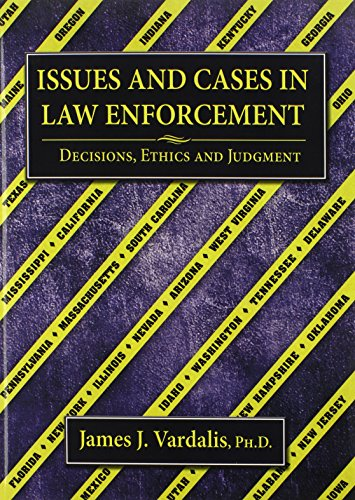Issues and Cases in Law Enforcement: Decisions, Ethics and Judgment