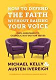 How to Defend the Faith Without Raising Your Voice