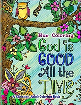 Amazon Com God Is Good All The Time A Christian Adult Coloring