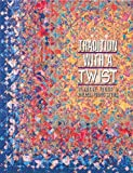 Tradition with a Twist: Variations on Your Favorite Quilts