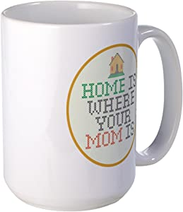 CafePress Home Is Where Your Mom Is Large Mug Coffee Mug, Large 15 oz. White Coffee Cup