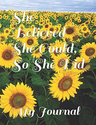 She Believed She Could, So She Did: Giant Five Hundred Page Inspirational Sunflower Design Notebook/Journal by Independently published