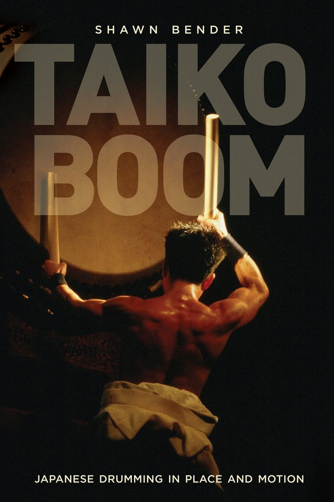 Taiko Boom: Japanese Drumming in Place and Motion (Asia: Local Studies/Global Themes)