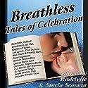 Breathless: Tales of Celebration Audiobook by  Radclyffe, Stacia Seaman Narrated by Betsy Zajko