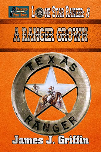 A Ranger Grown (Lone Star Ranger Book 8) by [Griffin, James J.]