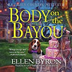Body on the Bayou: A Cajun Country Mystery, Book 2 | Ellen Byron