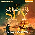 The Crescent Spy Audiobook by Michael Wallace Narrated by Rosemary Benson