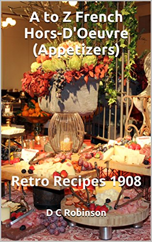 A to Z French Hors-D'Oeuvre (Appetizers): Retro Recipes 1908 by D C Robinson