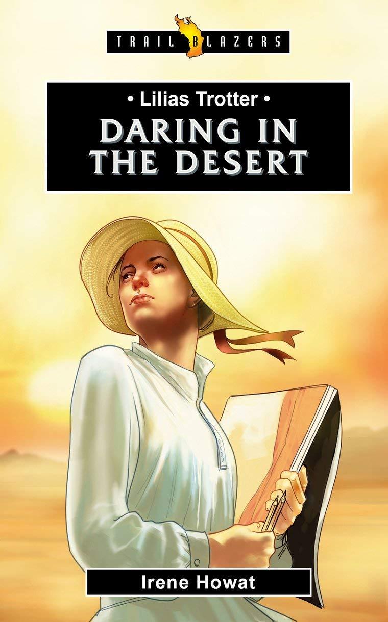 Lilias Trotter: Daring in the Desert (Trail Blazers) pdf