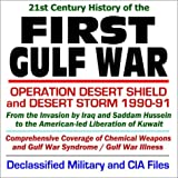 21st Century History of the First Gulf War: Operation Desert Shield and Desert Storm 1990-91 from the Invasion by Iraq and Saddam Hussein to the ... (Core Federal Information Series CD-ROM)