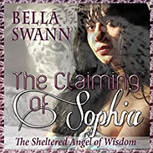 The Claiming of Sophia, the Sheltered Angel of Wisdom: Angels of the Light, Book 3 Audiobook by Bella Swann Narrated by Joe Formichella