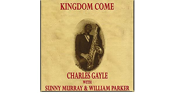 Kingdom Come de Charles Gayle with Sunny Murray & William ...
