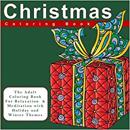 Amazon Christmas Coloring Book The Adult For Relaxation And Meditation With Holiday Winter Themes Festive Ornaments Snowflakes