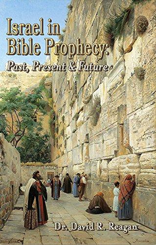 Israel in Bible Prophecy: Past, Present & Future (Understanding The Prophecy Of Daniel 70 Weeks)