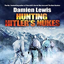 Hunting Hitler's Nukes: The Secret Race to Stop the Nazi Bomb Audiobook by Damien Lewis Narrated by Greg Wagland