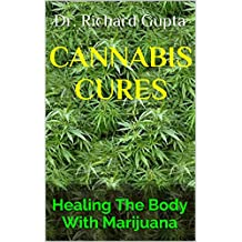 Cannabis Cures: Healing The Body With Marijuana