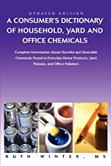 A Consumerýs Dictionary of Household, Yard and Office Chemicals: Complete Information About Harmful and Desirable Chemicals Found in Everyday Home Products, Yard Poisons, and Office Polluters Paperback