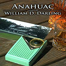 Anahuac: A Texas Story, Book 2 Audiobook by William Duane Darling Narrated by Alan Adelberg