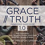 Grace/Truth 1.0: Five Conversations Every Thoughtful Christian Should Have About Faith, Sexuality and Gender | Dr. Preston Sprinkle