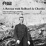 A Retreat with Teilhard de Chardin | Fr. Donald Goergen OP PhD