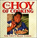 img - for The Choy of Cooking: Sam Choy's Island Cuisine book / textbook / text book