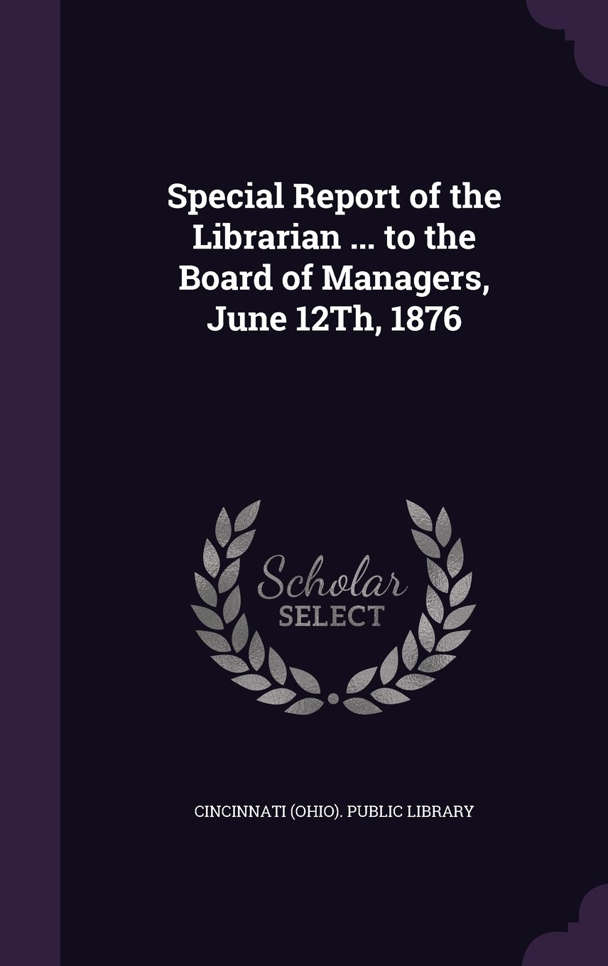 Read Online Special Report of the Librarian ... to the Board of Managers, June 12th, 1876 ebook