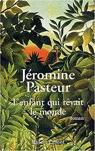 L'enfant qui rêvait le monde par Jéromine Pasteur