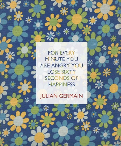 Download Julian Germain: For Every Minute You Are Angry You Lose Sixty Seconds Of Happiness pdf