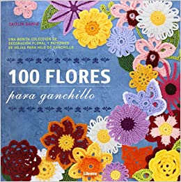 100 Flores para ganchillo Amazones Caitlin Saitnio Libros