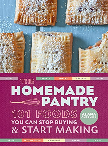 The Homemade Pantry: 101 Foods You Can Stop Buying and Start Making by Alana Chernila