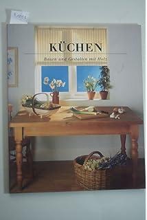 Küchen Gestalten küchen gestalten planen selbst bauen modernisieren amazon de bücher