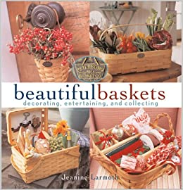 Beautiful Baskets Decorating Entertaining And Collecting