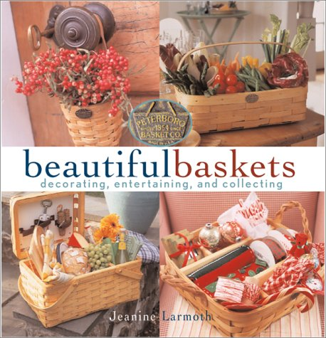 Beautiful Baskets: Decorating, Entertaining, and Collecting (Companies Gift Basket)